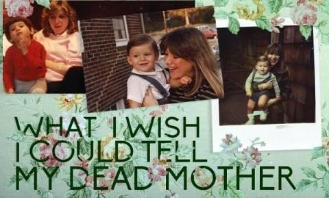 «Τι θα ήθελα να πω στη μητέρα μου που δεν είναι πια κοντά μου!»