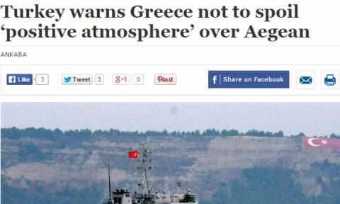 Hurriyet: «Η Τουρκία προειδοποιεί την Ελλάδα να μην δημιουργεί αρνητικό κλίμα»