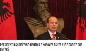 Πρόεδρος Αλβανίας: Το Κοσσυφοπέδιο έχει δικαίωμα να δημιουργήσει στρατό