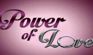 Power Of Love: Ο παίκτης που αποχώρησε και η επιστροφή στο σπίτι!