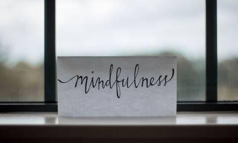 Mindfulness: Πώς θα καταφέρουμε να αισθανόμαστε ήρεμοι και ασφαλείς κάθε στιγμή
