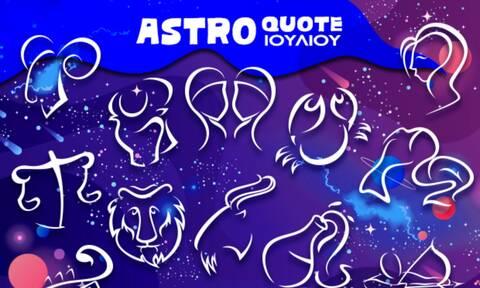 Astroquotes Ιουλίου: Η φράση-κλειδί που δείχνει πώς θα κυλήσει ο μήνας σου!